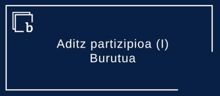 Aditz partizipioa (I) – Burutua
