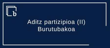 Aditz partizipioa (II) – Burutubakoa