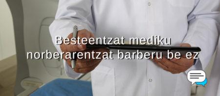 Esakerak VIII: Besteentzat mediku, norberarentzat barberu be ez