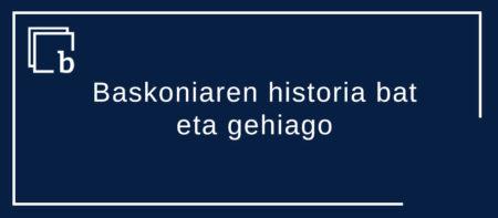 Baskoniaren historia bat eta gehiago