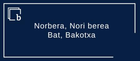 Norbera, Nori berea, Bat, Bakotxa
