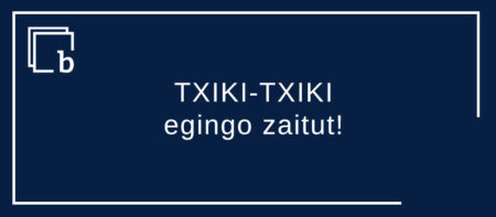 TXIKI-TXIKI egingo zaitut!