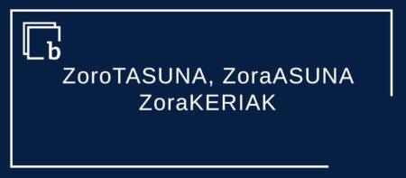 ZoroTASUNA, ZoraASUNA eta ZoraKERIAK