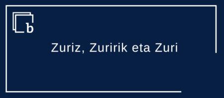 Zuriz, Zuririk eta Zuri