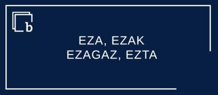 EZA, EZAK, EZAGAZ, EZTA ezeztapen atzekariak
