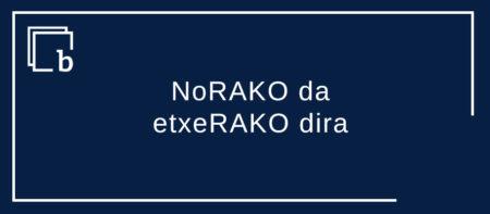 NoRAKO da, etxeRAKO dira