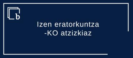Izen eratorkuntza -KO atzizkiaz: GarriKO, euroKO, betondoKO  (lehen idazketa)