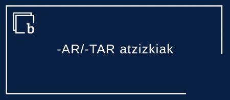 -AR/-TAR atzizkiak eta euren jarraigokoak