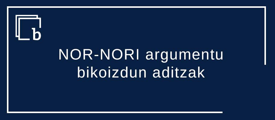 NOR-NORI argumentu bikoizdun aditzak