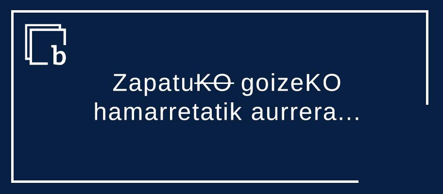 """""""ZapatuKO goizeKO hamarretatik aurrera…"""""""