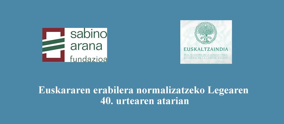 Mintegia eratu dabe Sabino Arana Fundazinoak eta Euskaltzaindiak Euskerearen Legearen 40. urteurrenean