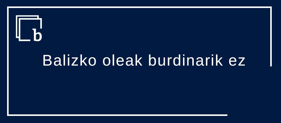 «Balizko oleak burdinarik ez» esaeraren harira